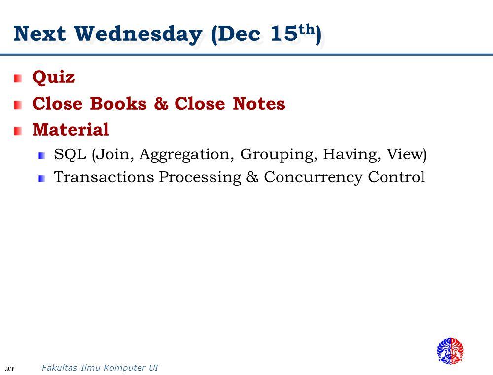 Fakultas Ilmu Komputer UI 33 Next Wednesday (Dec 15 th ) Quiz Close Books & Close Notes Material SQL (Join, Aggregation, Grouping, Having, View) Trans