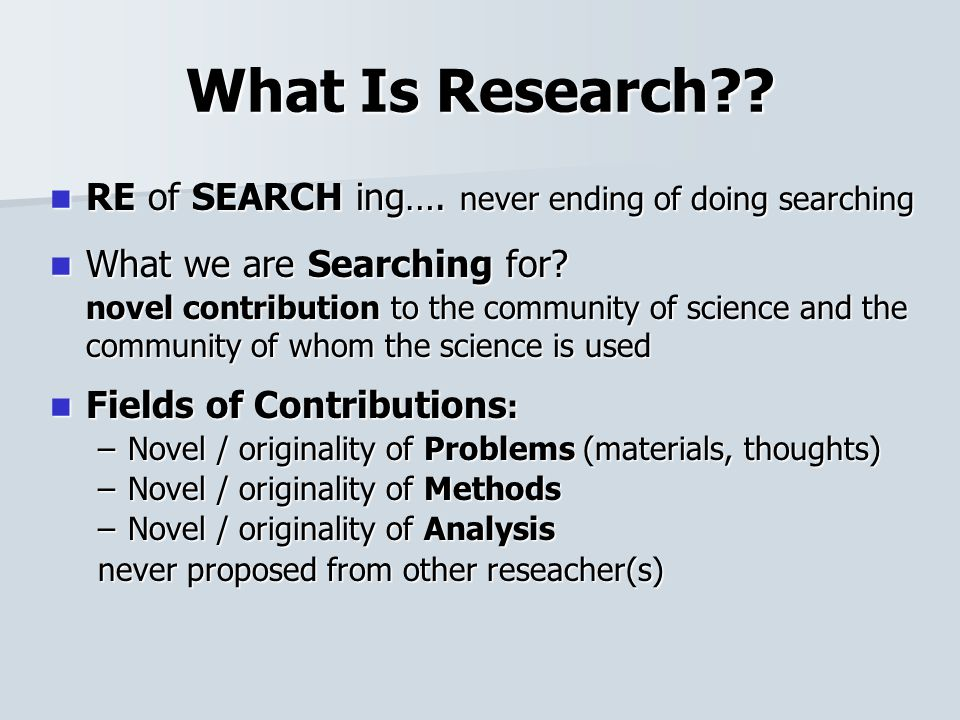 What Is Research . RE of SEARCH ing…. never ending of doing searching RE of SEARCH ing….