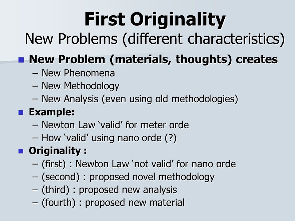 First Originality New Problems (different characteristics) New Problem (materials, thoughts) creates New Problem (materials, thoughts) creates –New Ph