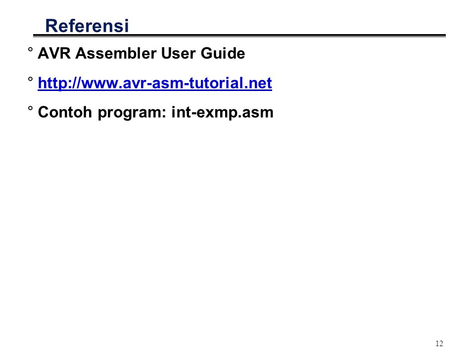 12 Referensi °AVR Assembler User Guide °  °Contoh program: int-exmp.asm