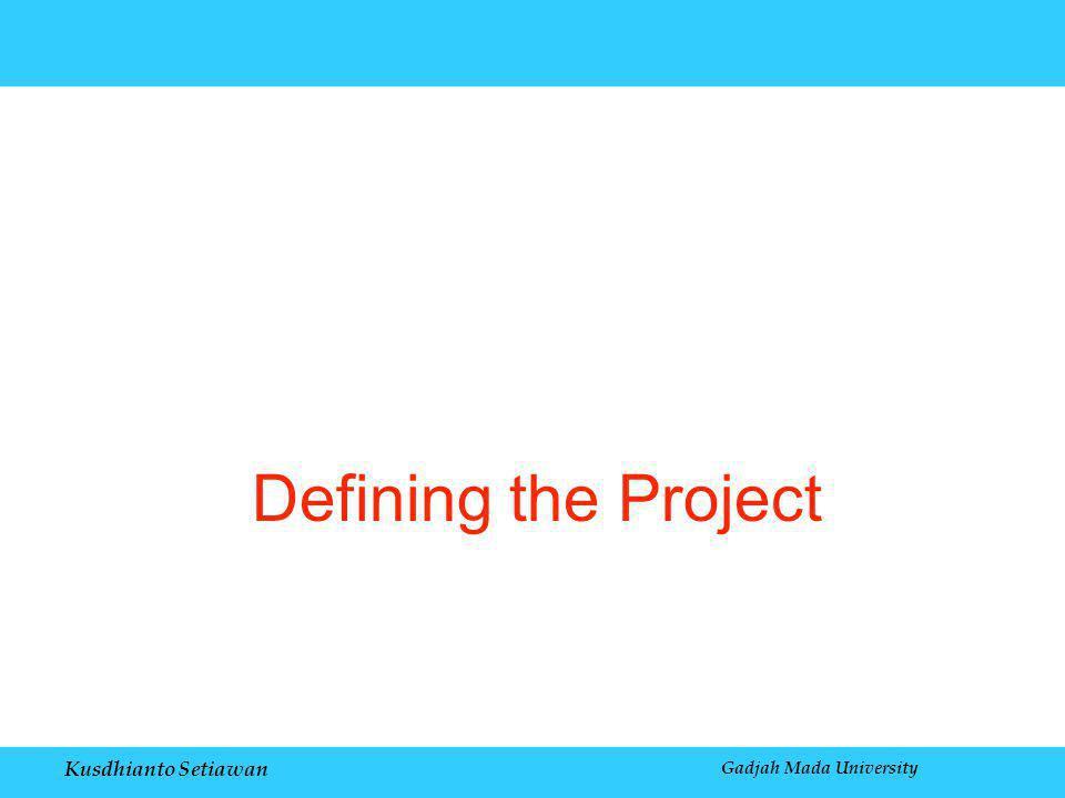 Kusdhianto Setiawan Gadjah Mada University Defining the Project