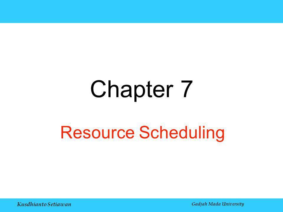Kusdhianto Setiawan Gadjah Mada University Chapter 7 Resource Scheduling
