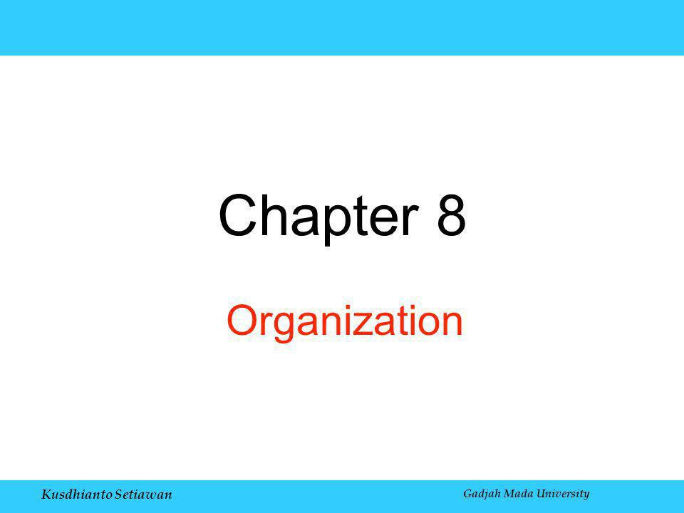 Kusdhianto Setiawan Gadjah Mada University Chapter 8 Organization