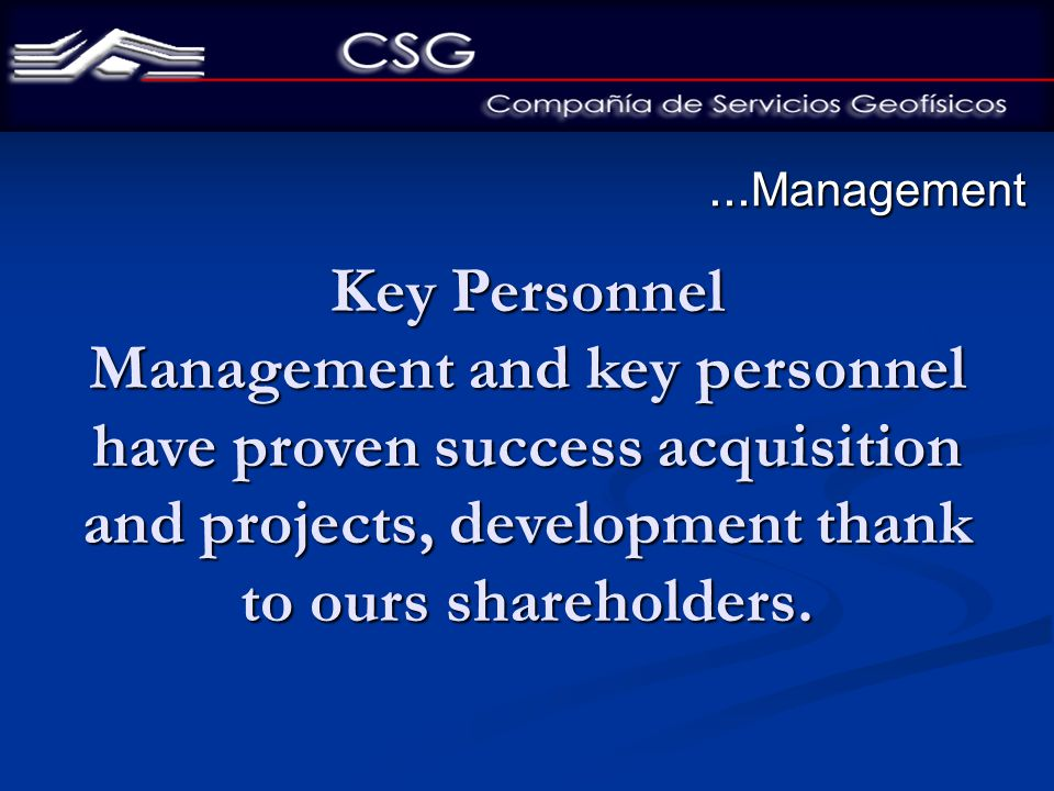 ... Management Key Personnel Management and key personnel have proven success acquisition and projects, development thank to ours shareholders.