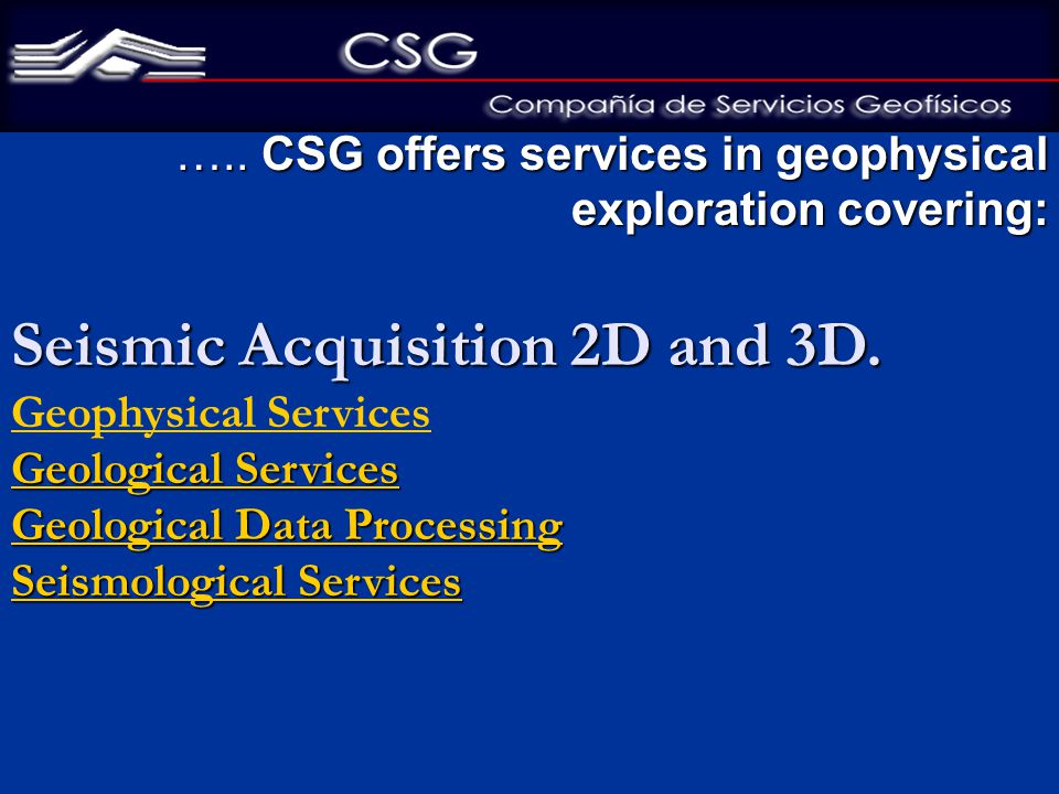 ….. CSG offers services in geophysical exploration covering: …..
