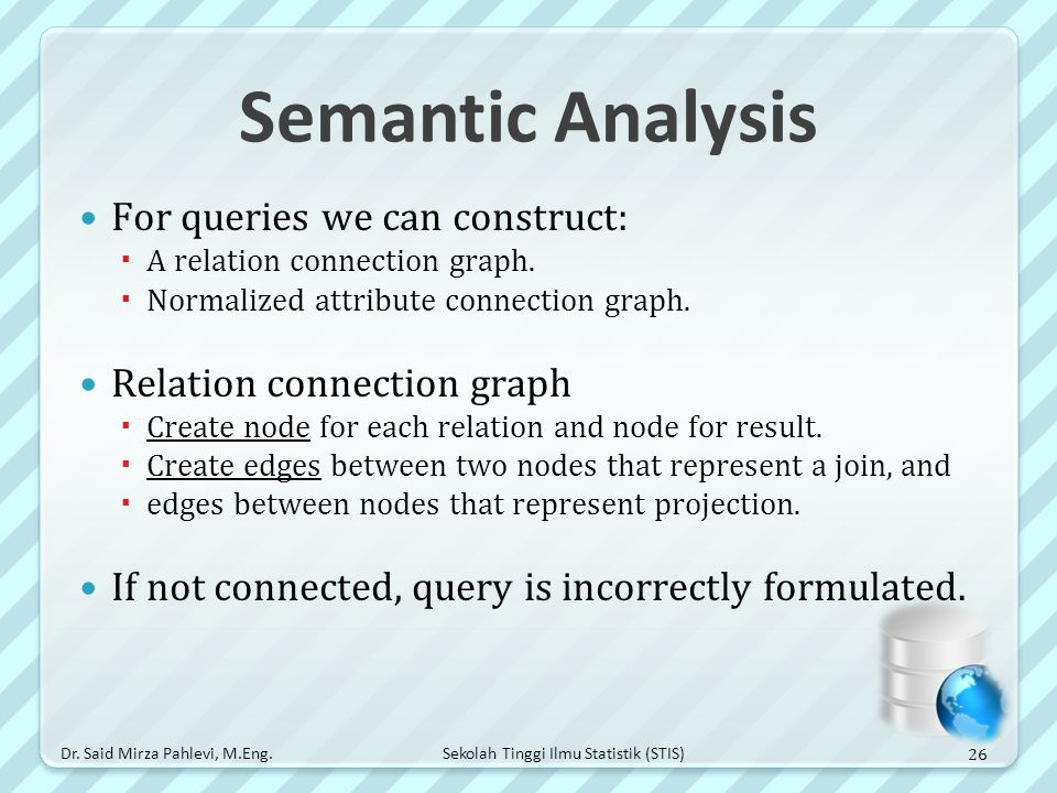 Sekolah Tinggi Ilmu Statistik (STIS) Semantic Analysis For queries we can construct:  A relation connection graph.  Normalized attribute connection