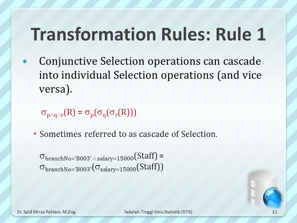 Sekolah Tinggi Ilmu Statistik (STIS) Transformation Rules: Rule 1 Conjunctive Selection operations can cascade into individual Selection operations (a