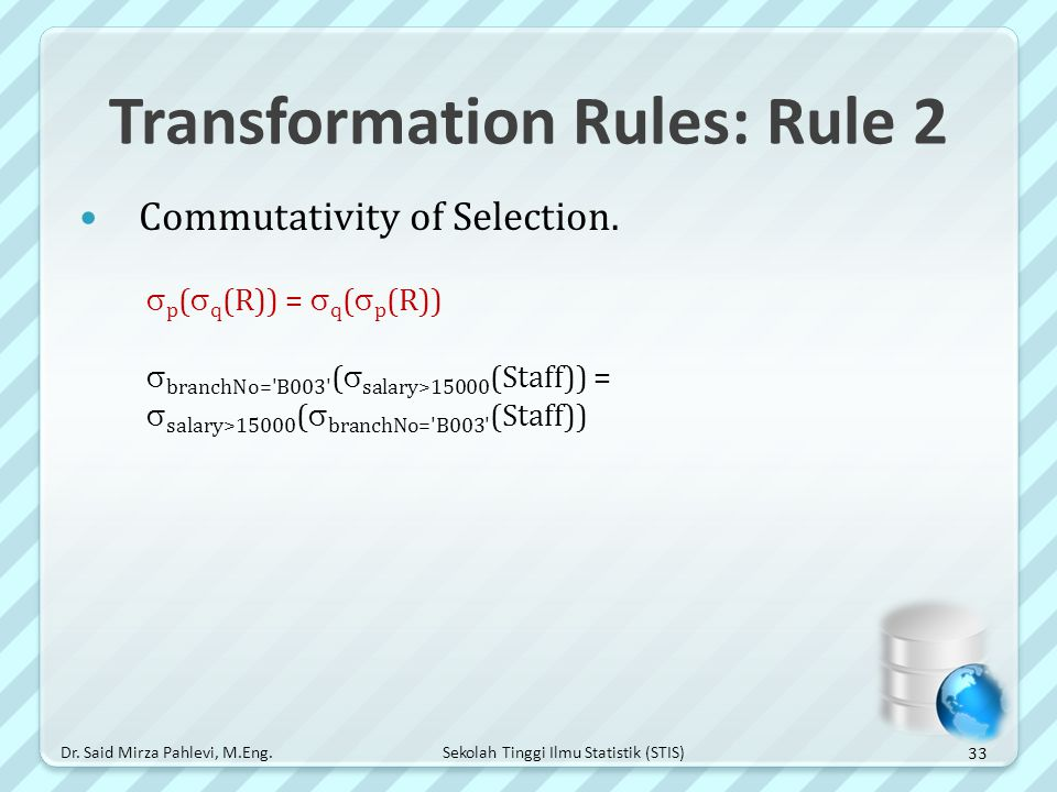 Sekolah Tinggi Ilmu Statistik (STIS) Transformation Rules: Rule 2 Commutativity of Selection.  p (  q (R)) =  q (  p (R))  branchNo='B003' (  sa