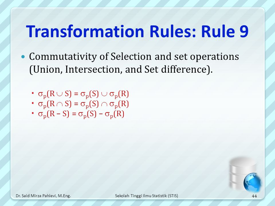 Sekolah Tinggi Ilmu Statistik (STIS) Transformation Rules: Rule 9 Commutativity of Selection and set operations (Union, Intersection, and Set differen