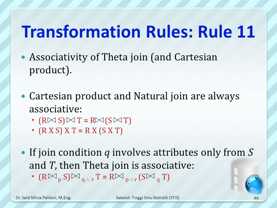 Sekolah Tinggi Ilmu Statistik (STIS) Transformation Rules: Rule 11 Associativity of Theta join (and Cartesian product). Cartesian product and Natural