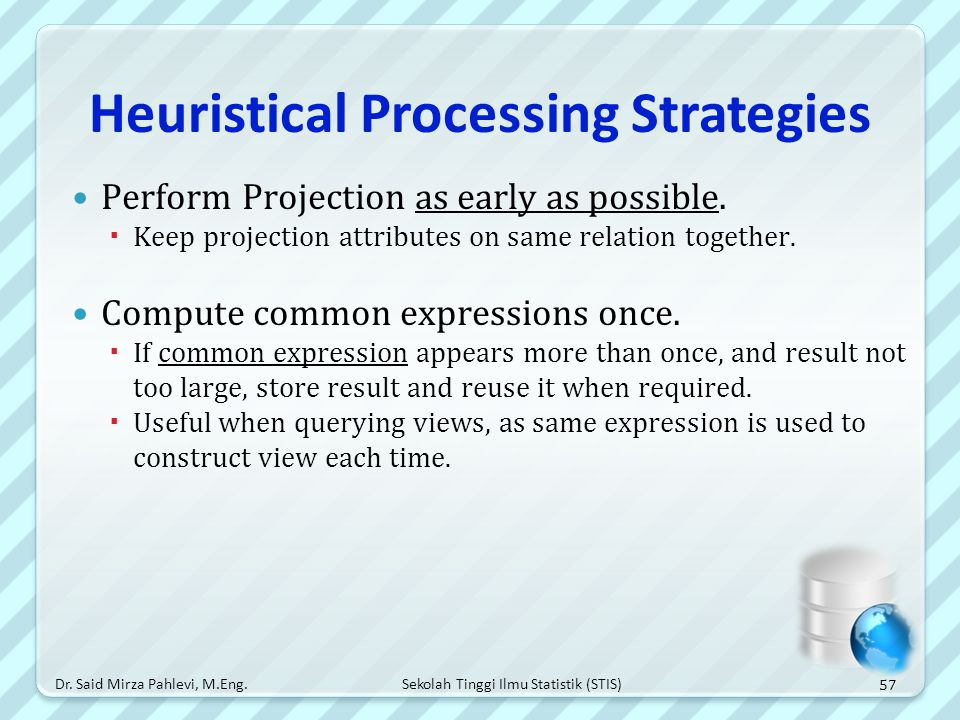 Sekolah Tinggi Ilmu Statistik (STIS) Heuristical Processing Strategies Perform Projection as early as possible.  Keep projection attributes on same r