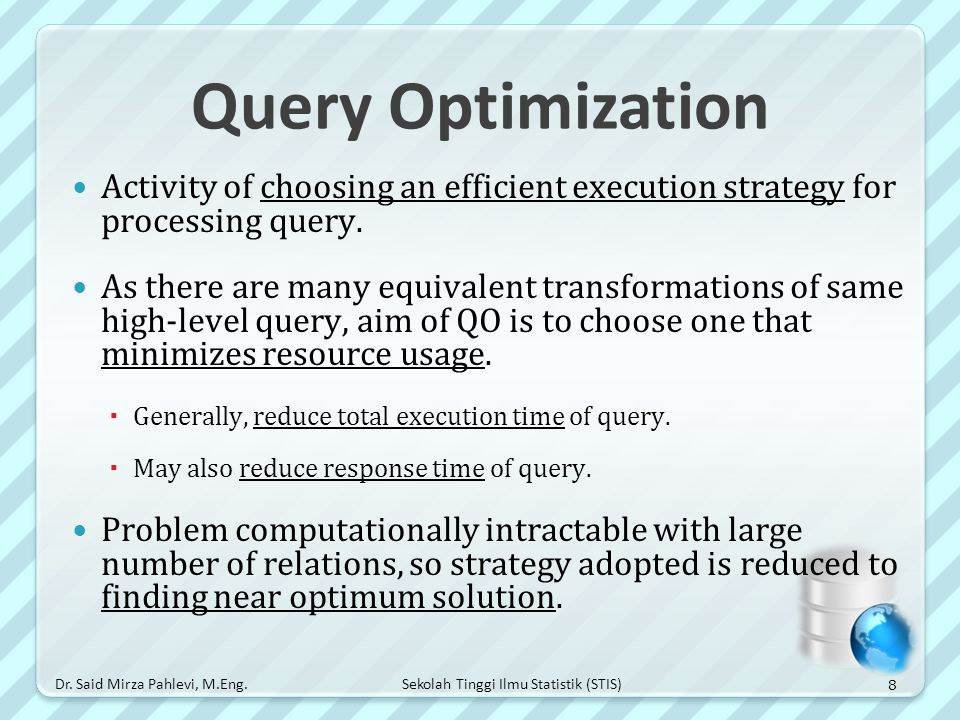 Sekolah Tinggi Ilmu Statistik (STIS) Query Optimization Activity of choosing an efficient execution strategy for processing query. As there are many e