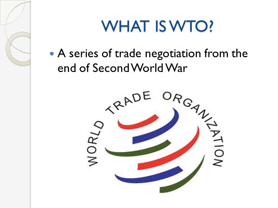 WHAT IS WTO? A series of trade negotiation from the end of Second World War