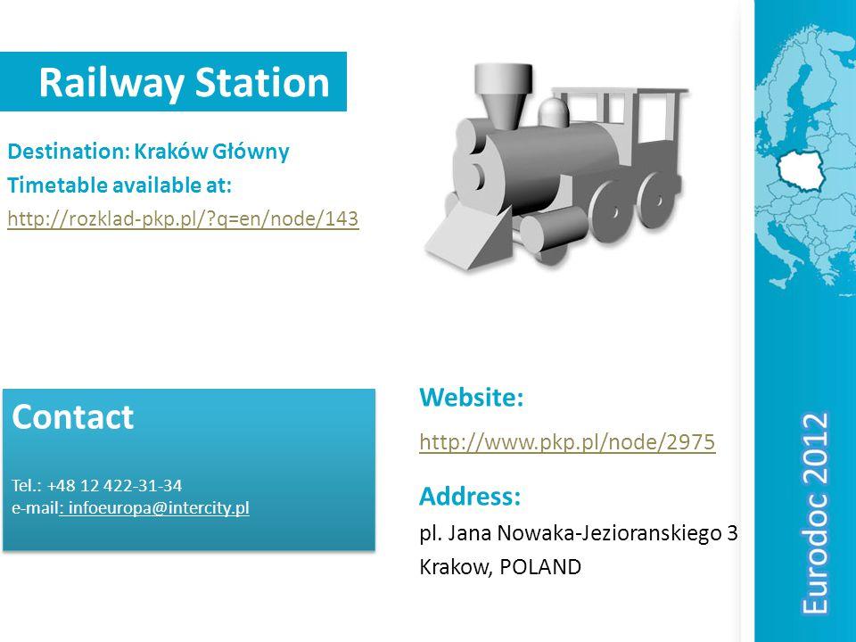 Railway Station Destination: Kraków Główny Timetable available at: http://rozklad-pkp.pl/?q=en/node/143 Contact Tel.: +48 12 422-31-34 e-mail: infoeuropa@intercity.pl Contact Tel.: +48 12 422-31-34 e-mail: infoeuropa@intercity.pl Address: pl.