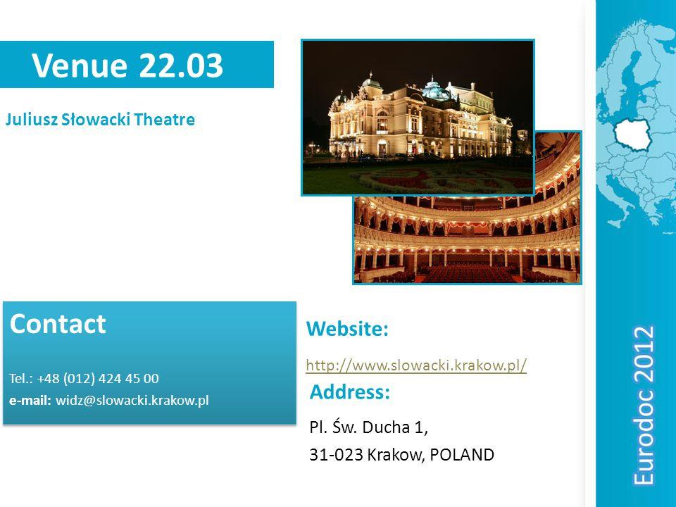 Venue 22.03 Juliusz Słowacki Theatre Contact Tel.: +48 (012) 424 45 00 e-mail: widz@slowacki.krakow.pl Contact Tel.: +48 (012) 424 45 00 e-mail: widz@slowacki.krakow.pl Address: Pl.
