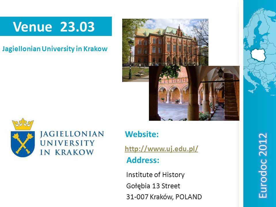 Venue 23.03 Jagiellonian University in Krakow Address: Institute of History Gołębia 13 Street 31-007 Kraków, POLAND Website: http://www.uj.edu.pl/