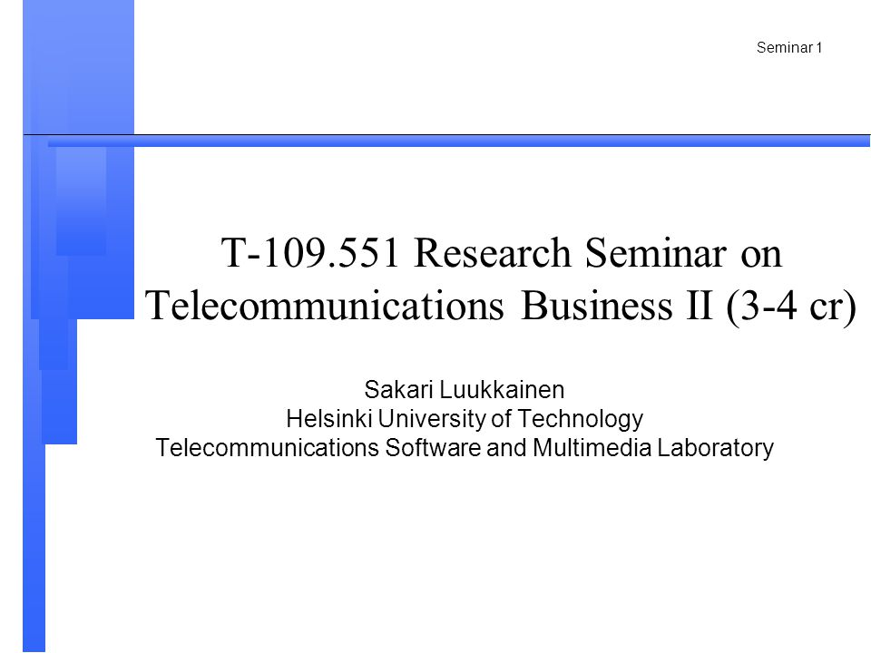 Seminar 2 Goals of the course Students taking Telecommunications Management for their major/minor this course provides an introduction for making and presenting the master s or PhD thesis Preferred prerequisites / knowledge: telecommunications networks, multimedia, innovation management To develop -techno-economic analysing skills related to evolving key technologies in mobile communications business -focusing on essential questions in verbal presentation and defending of own arguments -writing scientific research report
