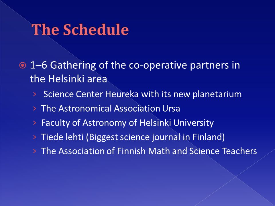  1–6 Gathering of the co-operative partners in the Helsinki area › Science Center Heureka with its new planetarium › The Astronomical Association Ursa › Faculty of Astronomy of Helsinki University › Tiede lehti (Biggest science journal in Finland) › The Association of Finnish Math and Science Teachers
