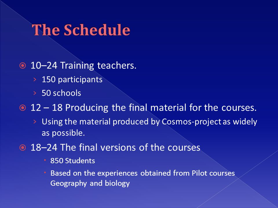 10–24 Training teachers. › 150 participants › 50 schools  12 – 18 Producing the final material for the courses. › Using the material produced by Co