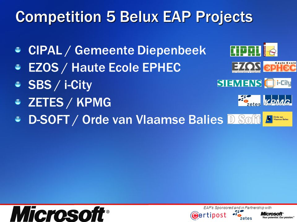 EAP's Sponsored and in Partnership with Competition 5 Belux EAP Projects CIPAL / Gemeente Diepenbeek EZOS / Haute Ecole EPHEC SBS / i-City ZETES / KPMG D-SOFT / Orde van Vlaamse Balies