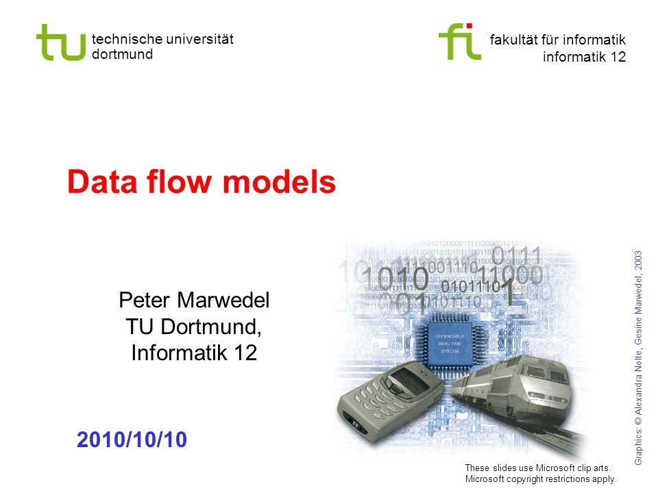 fakultät für informatik informatik 12 technische universität dortmund Data flow models Peter Marwedel TU Dortmund, Informatik 12 Graphics: © Alexandra Nolte, Gesine Marwedel, 2003 2010/10/10 These slides use Microsoft clip arts.