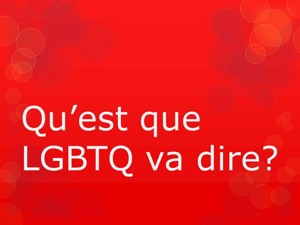 Qu'est que LGBTQ va dire