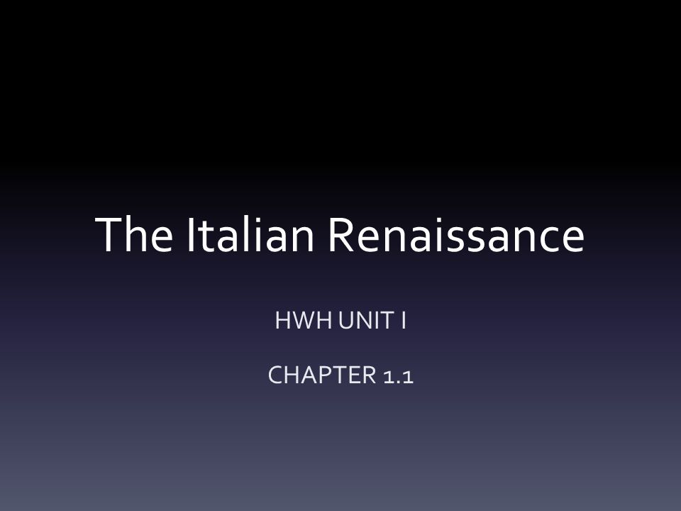 The Italian Renaissance HWH UNIT I CHAPTER 1.1