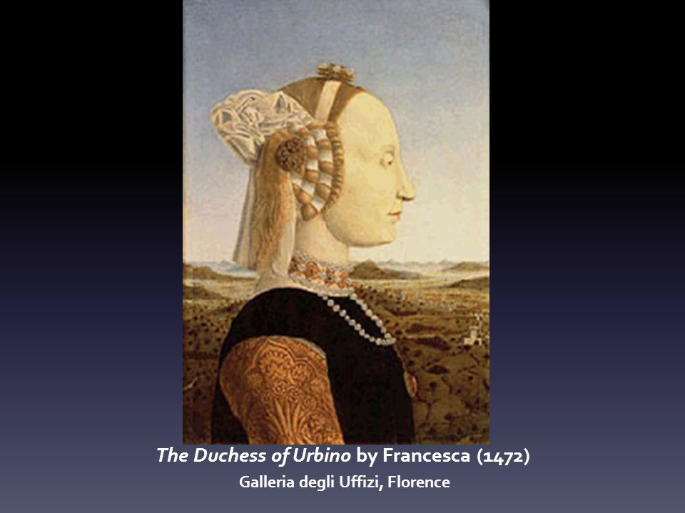 The Duchess of Urbino by Francesca (1472) Galleria degli Uffizi, Florence