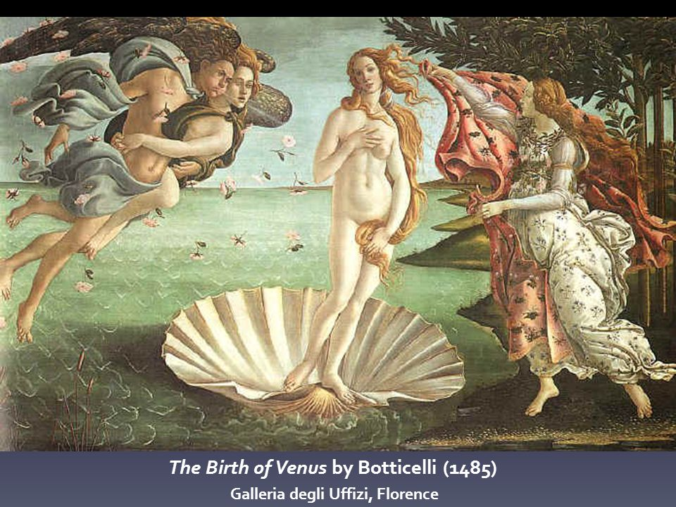 The Birth of Venus by Botticelli (1485) Galleria degli Uffizi, Florence