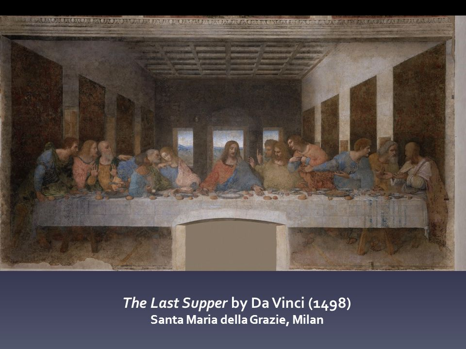 The Last Supper by Da Vinci (1498) Santa Maria della Grazie, Milan