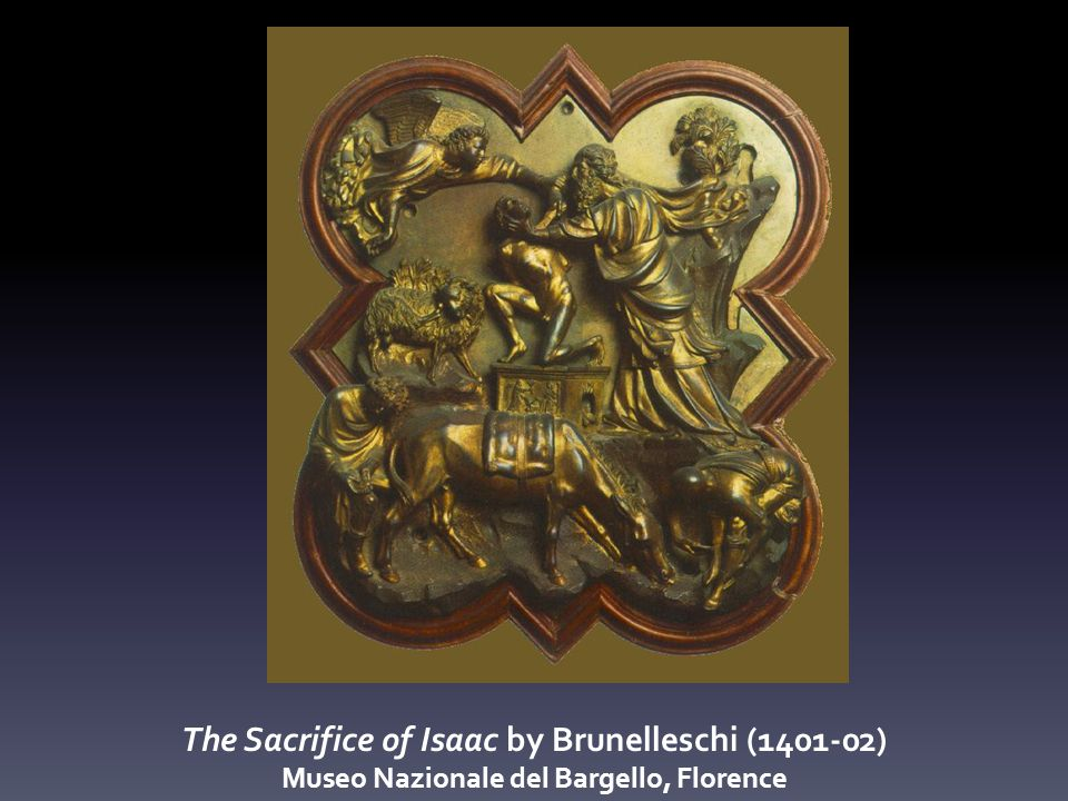 The Sacrifice of Isaac by Brunelleschi (1401-02) Museo Nazionale del Bargello, Florence