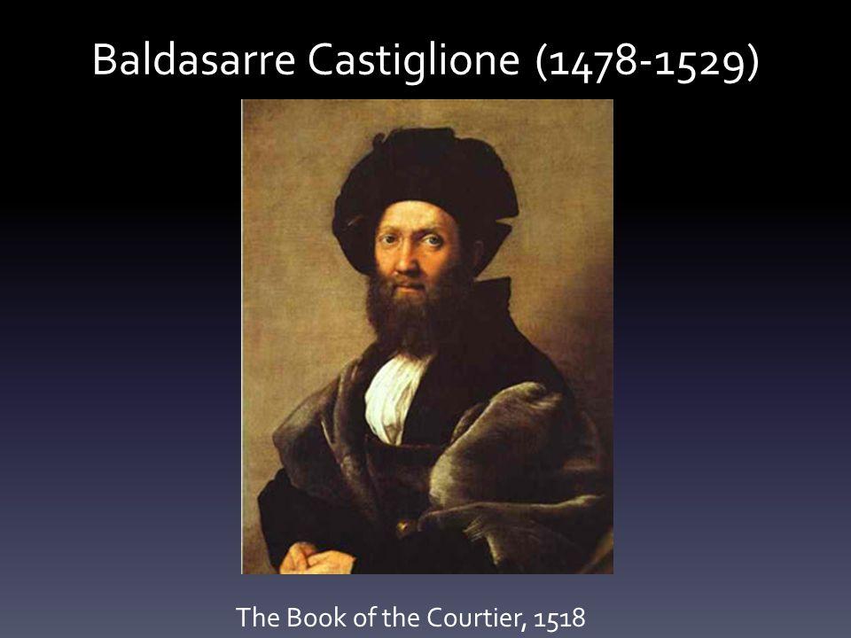 Baldasarre Castiglione (1478-1529) The Book of the Courtier, 1518