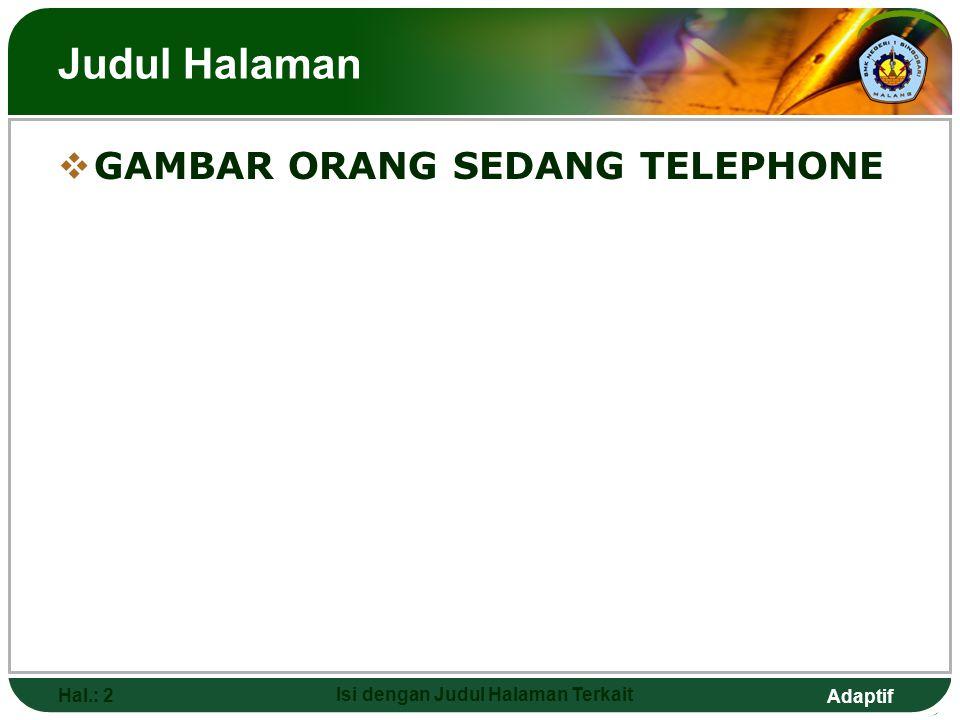 Adaptif Hal.: 3 Isi dengan Judul Halaman Terkait TELEPHONE CONVERSATION  Steps how to answer a phone call formally 1.