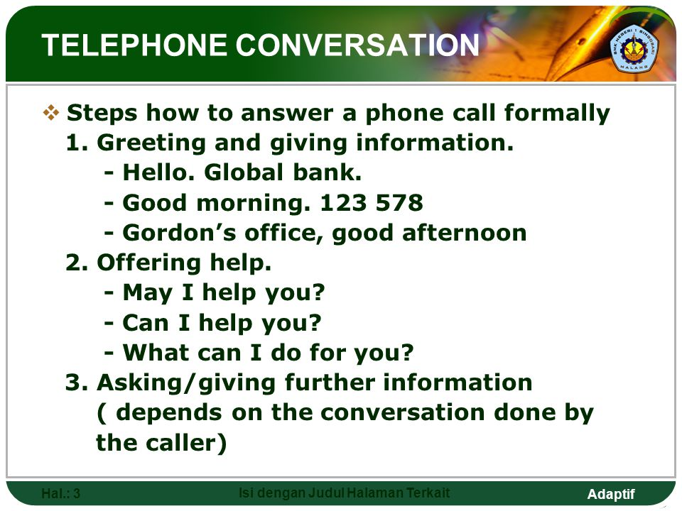 Adaptif Hal.: 3 Isi dengan Judul Halaman Terkait TELEPHONE CONVERSATION  Steps how to answer a phone call formally 1.