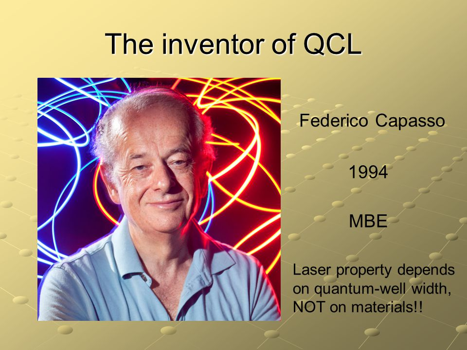 The inventor of QCL Federico Capasso 1994 Laser property depends on quantum-well width, NOT on materials!! MBE