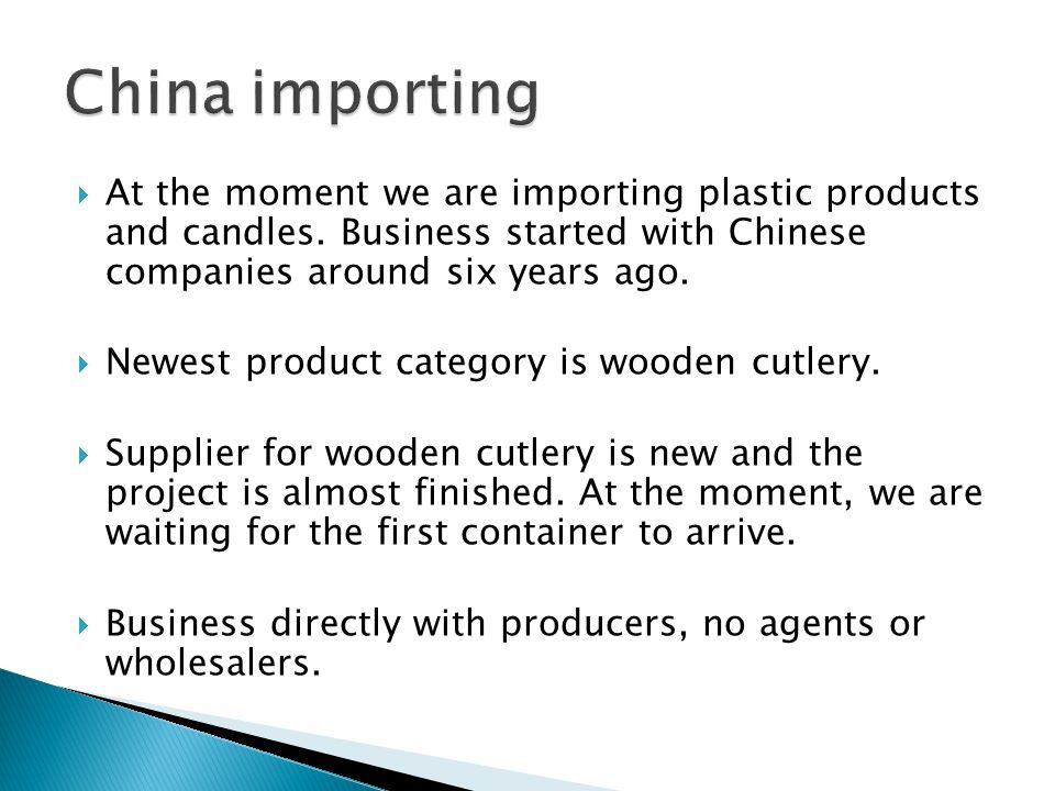 At the moment we are importing plastic products and candles.