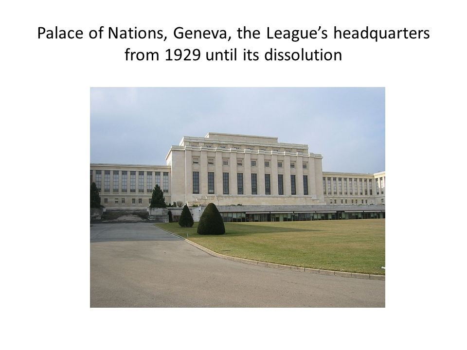 Palace of Nations, Geneva, the League's headquarters from 1929 until its dissolution