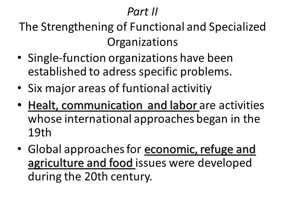 Part II The Strengthening of Functional and Specialized Organizations Single-function organizations have been established to adress specific problems.