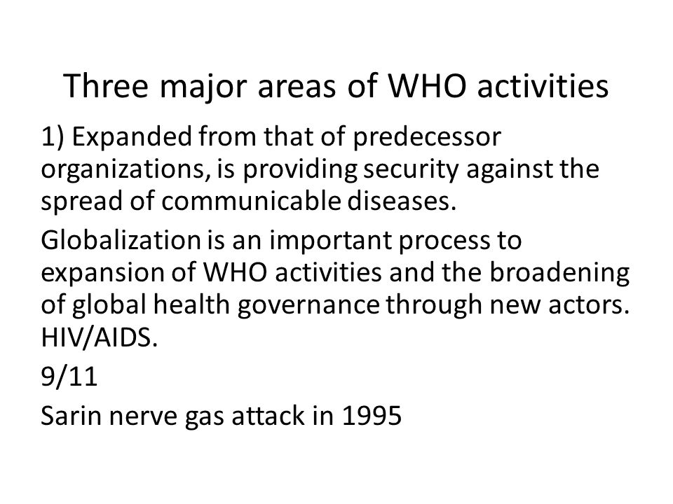 Three major areas of WHO activities 1) Expanded from that of predecessor organizations, is providing security against the spread of communicable disea