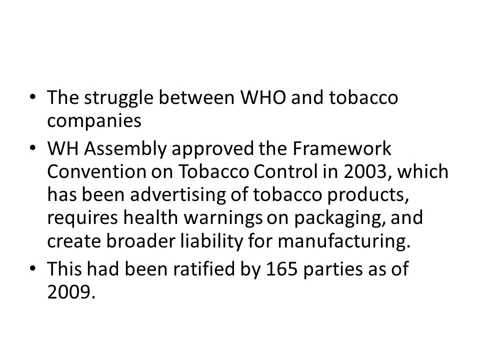 The struggle between WHO and tobacco companies WH Assembly approved the Framework Convention on Tobacco Control in 2003, which has been advertising of