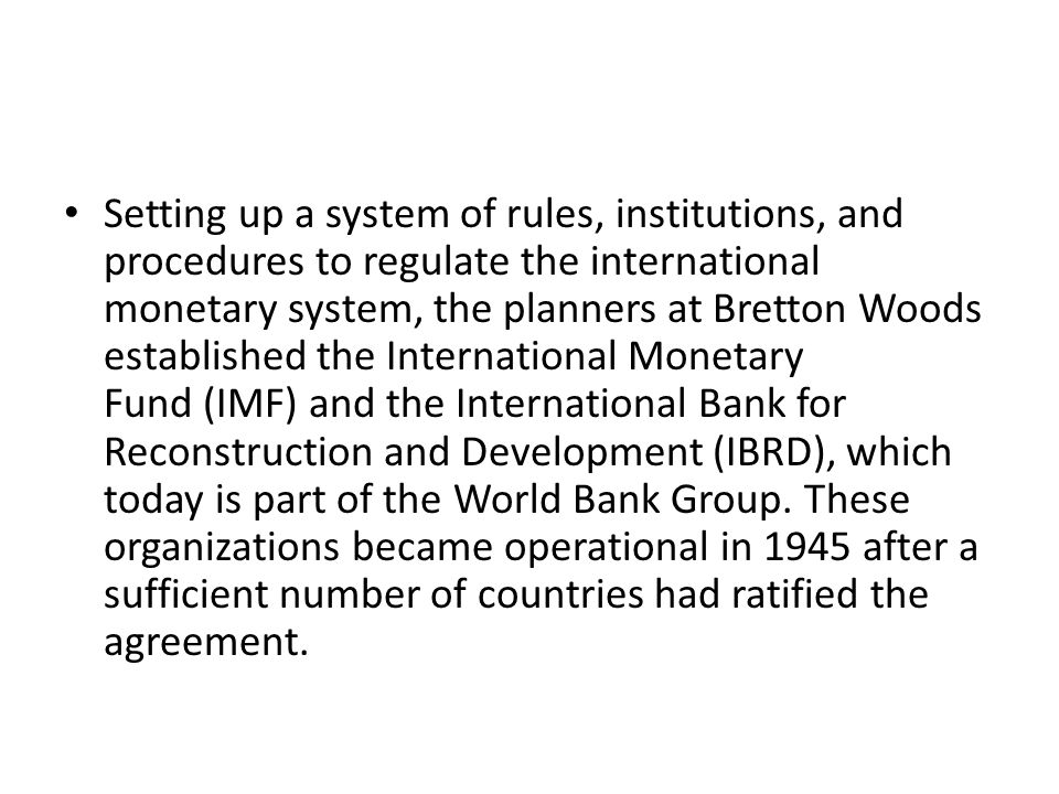 Setting up a system of rules, institutions, and procedures to regulate the international monetary system, the planners at Bretton Woods established th