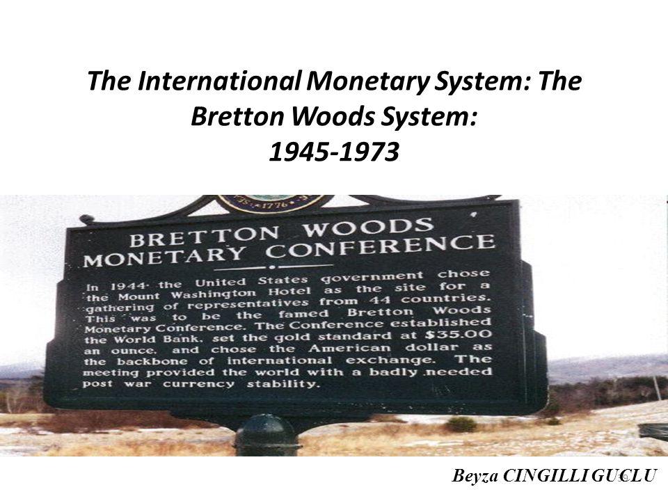 39 The International Monetary System: The Bretton Woods System: 1945-1973 Beyza CINGILLI GUCLU