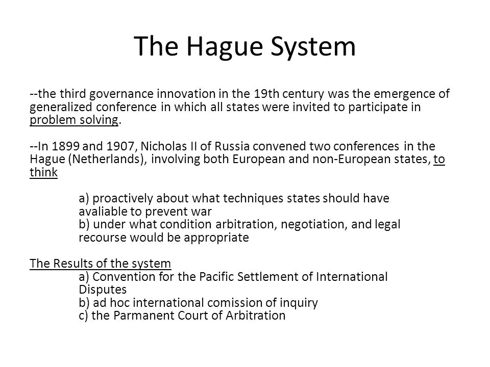 The Hague System --the third governance innovation in the 19th century was the emergence of generalized conference in which all states were invited to