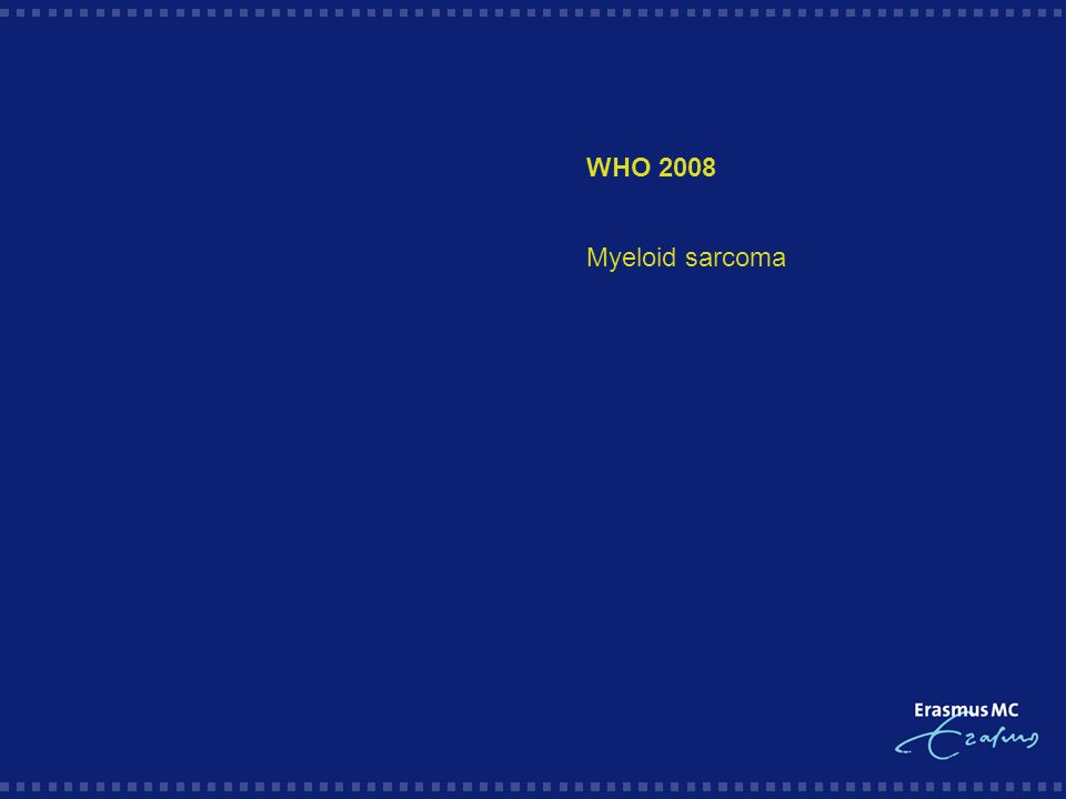  WHO 2008  Myeloid sarcoma