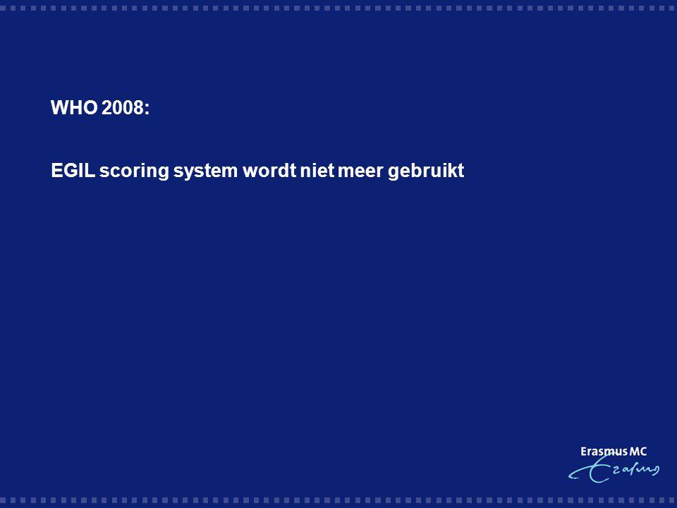 WHO 2008:  EGIL scoring system wordt niet meer gebruikt