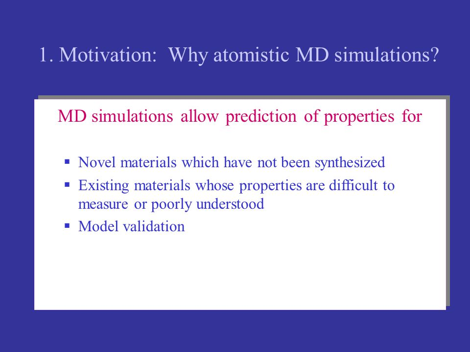 MD simulations allow prediction of properties for  Novel materials which have not been synthesized  Existing materials whose properties are difficul