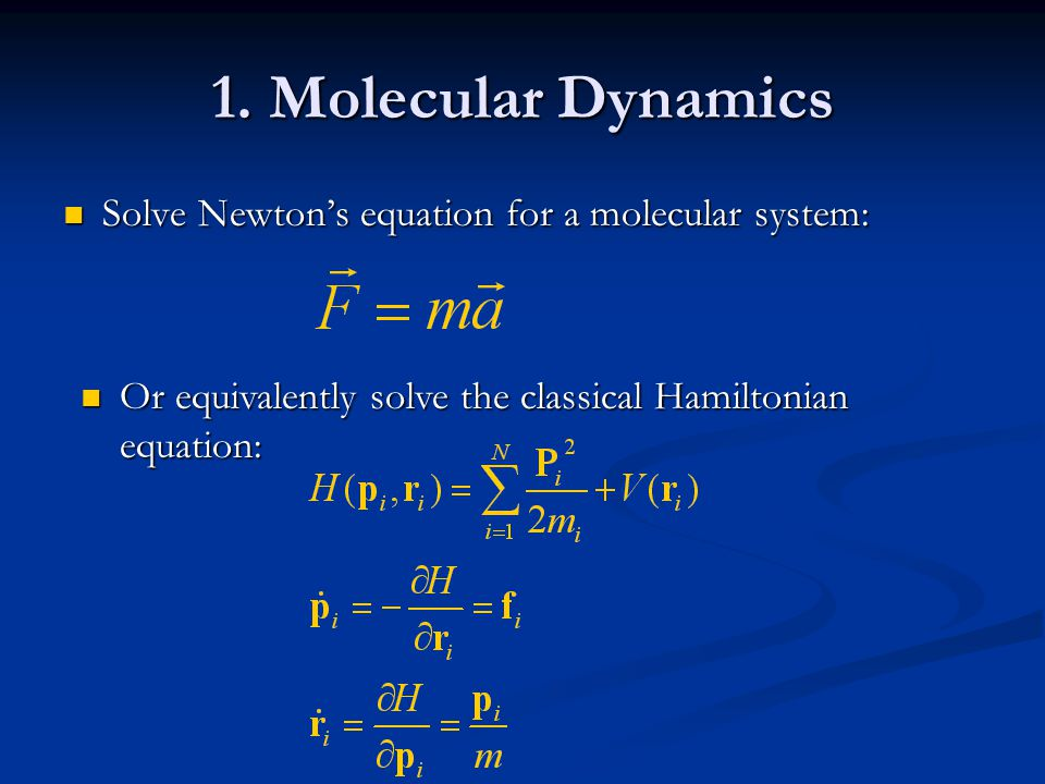 1. Molecular Dynamics Solve Newton's equation for a molecular system: Solve Newton's equation for a molecular system: Or equivalently solve the classi