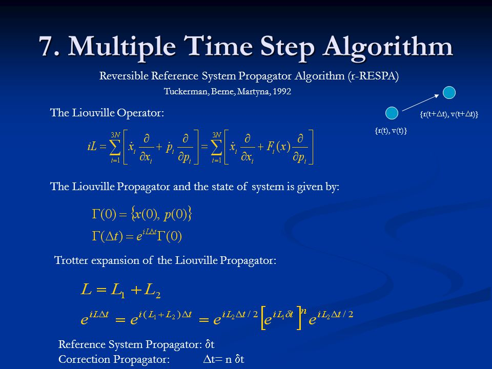 7. Multiple Time Step Algorithm The Liouville Operator: The Liouville Propagator and the state of system is given by: Reversible Reference System Prop