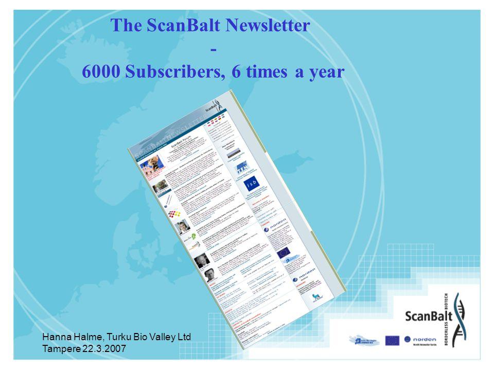 Hanna Halme, Turku Bio Valley Ltd Tampere 22.3.2007 The ScanBalt Newsletter - 6000 Subscribers, 6 times a year