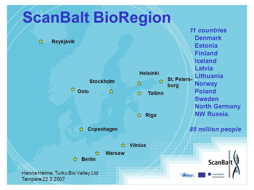 Hanna Halme, Turku Bio Valley Ltd Tampere 22.3.2007 ScanBalt BioRegion 11 countries Denmark Estonia Finland Iceland Latvia Lithuania Norway Poland Sweden North Germany NW Russia.